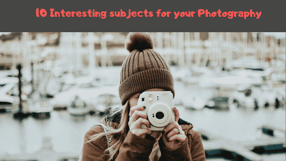 subjects for your photography